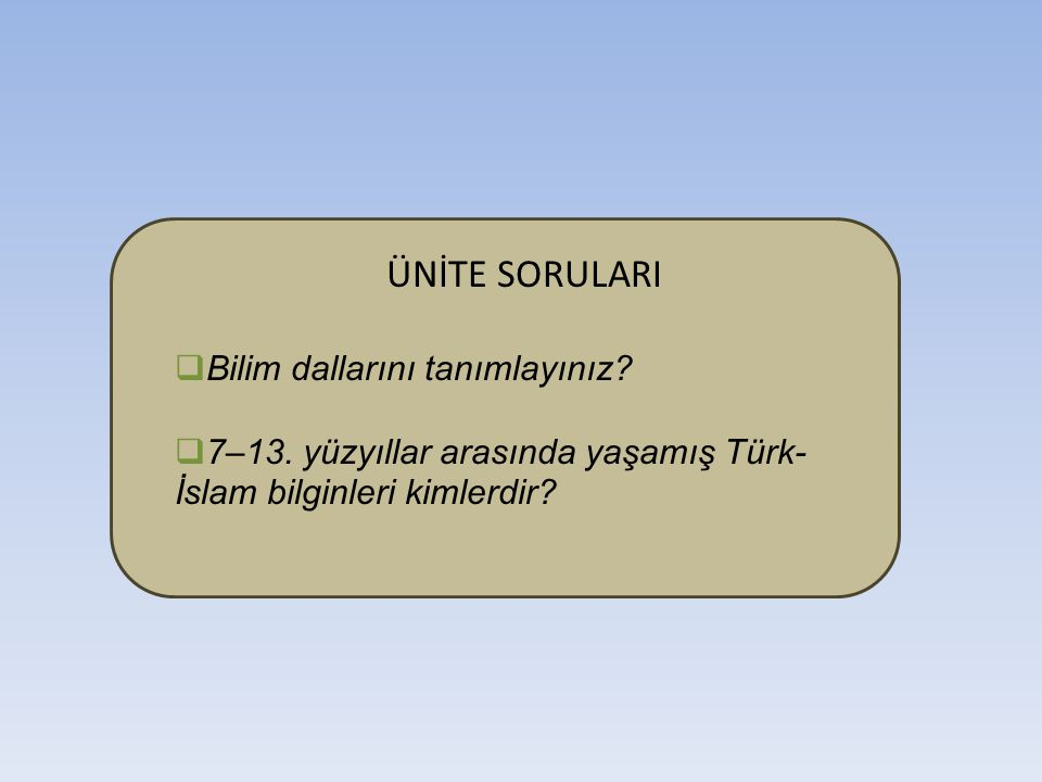 http://aygunhoca.com/images/7-sosyalbilg-slayt/4- unite/turk-islam-dusunurlari.ppthttp://aygunhoca.com/images/7-sosyalbilg-slayt/4- unite/turk-islam-dusunurlari.ppt http://dinkulturudepo2.webng.com/UNITE_SUNULARI/6/isl amiyetveturkler.ppthttp://dinkulturudepo2.webng.com/UNITE_SUNULARI/6/isl amiyetveturkler.ppt http://aygunhoca.com/images/7-sosyalbilg-slayt/4- unite/osm-bilimadmalari.ppthttp://aygunhoca.com/images/7-sosyalbilg-slayt/4- unite/osm-bilimadmalari.ppt http://tr.wikipedia.org/wiki/Dosya:Abu_Abdullah_Muhamma d_bin_Musa_al-Khwarizmi_edit.pnghttp://tr.wikipedia.org/wiki/Dosya:Abu_Abdullah_Muhamma d_bin_Musa_al-Khwarizmi_edit.png http://records.viu.ca/~mcneil/jpg/biruni.jpg http://www.arkas.com.tr/pages/arkas_news/agustos_2003/ haber_10_b.jpghttp://www.arkas.com.tr/pages/arkas_news/agustos_2003/ haber_10_b.jpg KAYNAKÇA