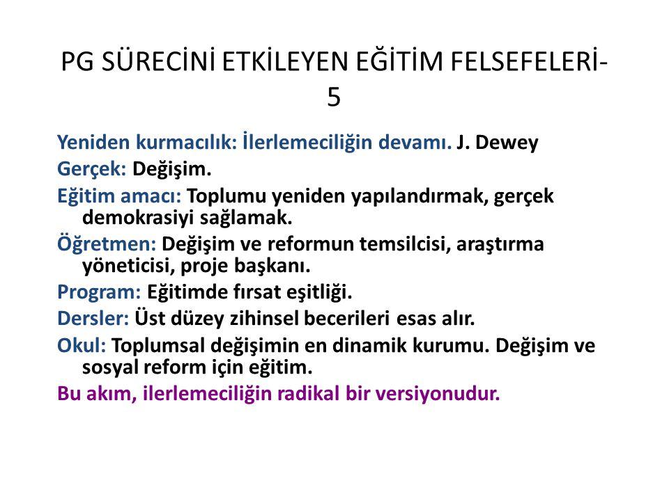 PG SÜRECİNİ ETKİLEYEN EĞİTİM FELSEFELERİ- 5 Yeniden kurmacılık: İlerlemeciliğin devamı.