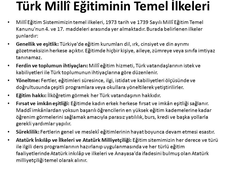 Türk Millî Eğitiminin Temel İlkeleri Millî Eğitim Sistemimizin temel ilkeleri, 1973 tarih ve 1739 Sayılı Millî Eğitim Temel Kanunu nun 4.