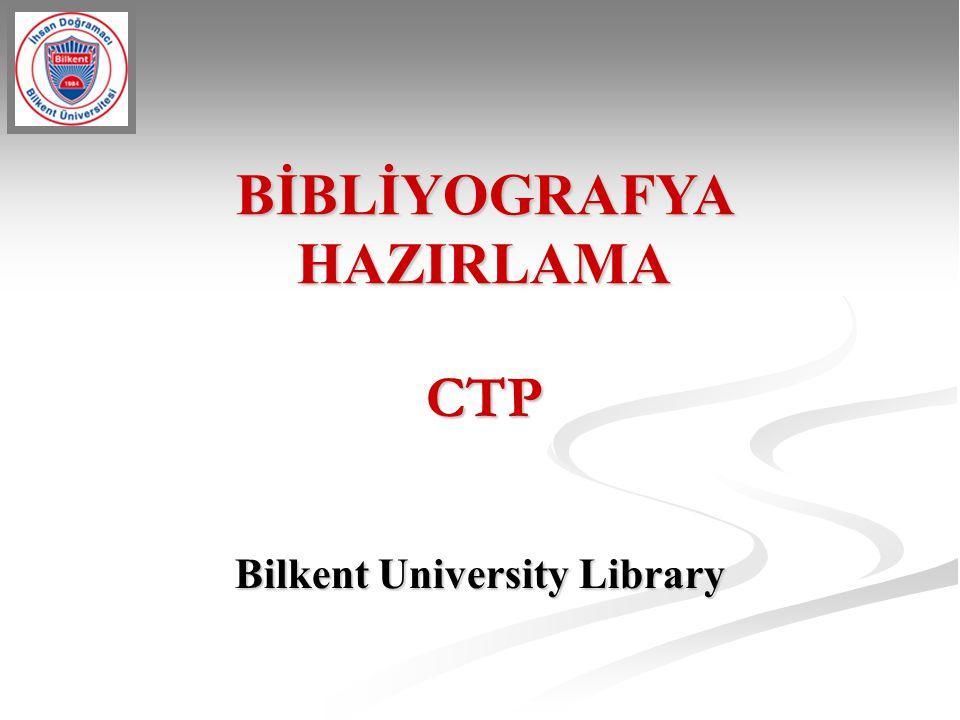 BİBLİYOGRAFYA HAZIRLAMA CTP Bilkent University Library