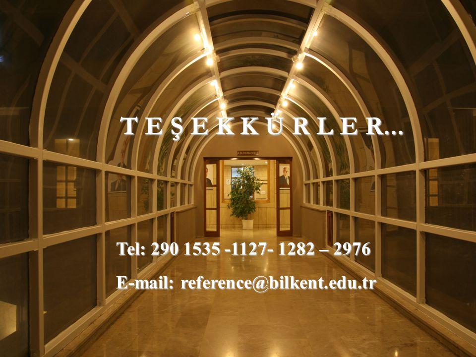 T E Ş E K K Ü R L E R... Tel: 290 1535 -1127- 1282 – 2976 E-mail: reference@bilkent.edu.tr
