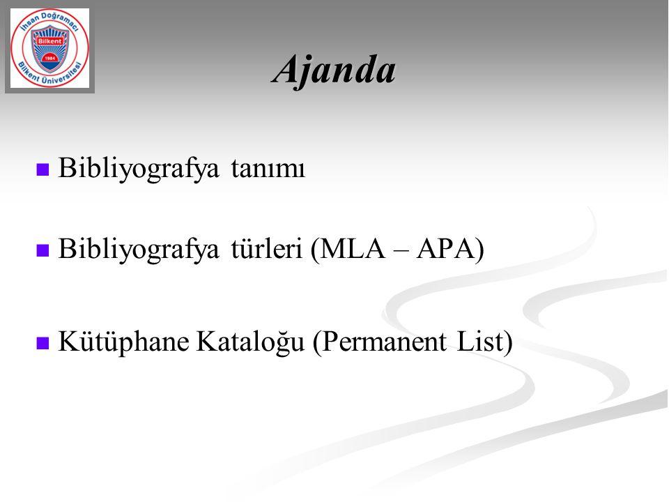 Ajanda Bibliyografya tanımı Bibliyografya türleri (MLA – APA) Kütüphane Kataloğu (Permanent List)