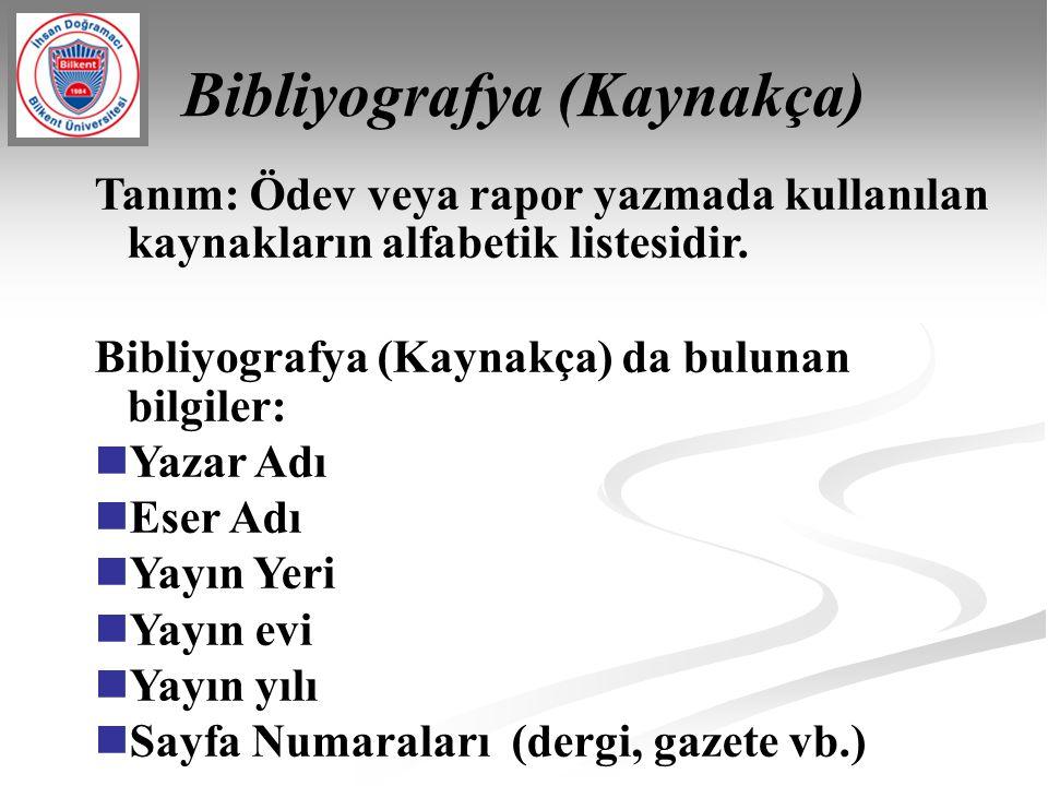 Bibliyografya (Kaynakça) Tanım: Ödev veya rapor yazmada kullanılan kaynakların alfabetik listesidir. Bibliyografya (Kaynakça) da bulunan bilgiler: Ya