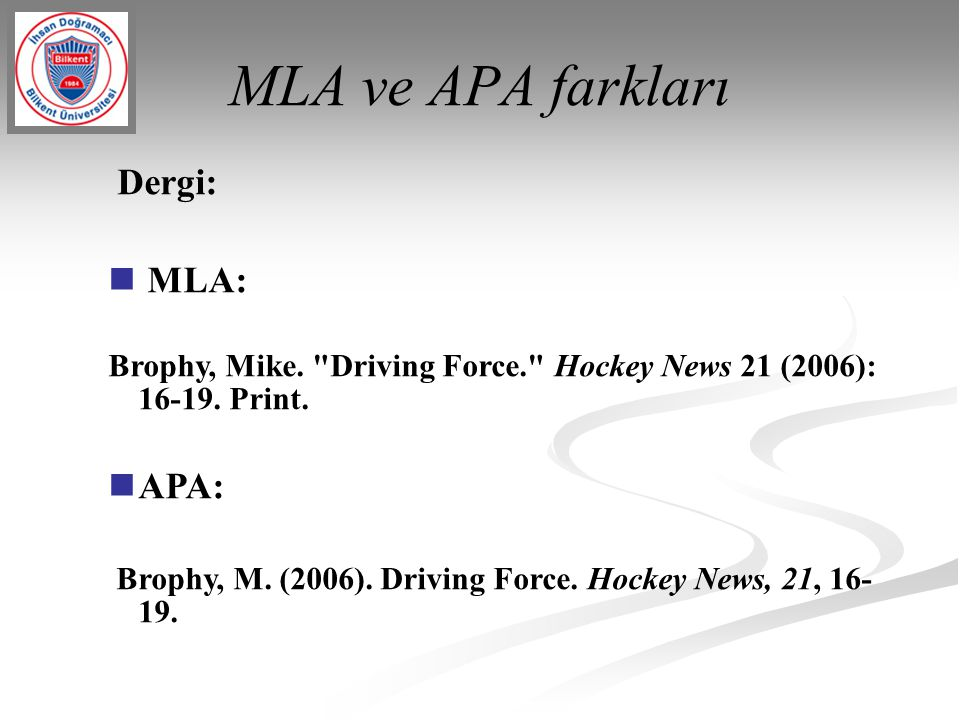 MLA ve APA farkları Dergi: MLA: Brophy, Mike. Driving Force. Hockey News 21 (2006): 16-19.