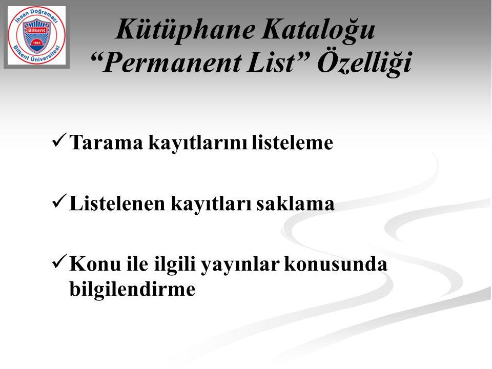"""Kütüphane Kataloğu """"Permanent List"""" Özelliği Tarama kayıtlarını listeleme Listelenen kayıtları saklama Konu ile ilgili yayınlar konusunda bilgilendirm"""