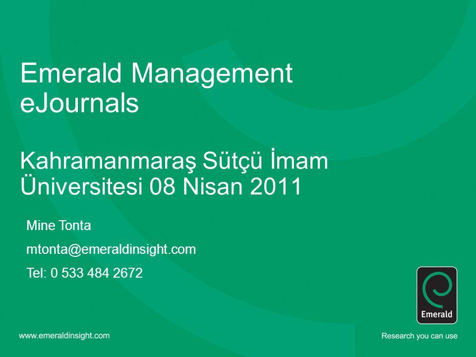 Emerald Management eJournals Kahramanmaraş Sütçü İmam Üniversitesi 08 Nisan 2011 Mine Tonta mtonta@emeraldinsight.com Tel: 0 533 484 2672