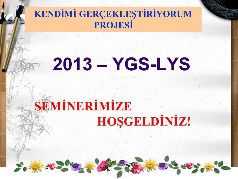 2013 – YGS-LYS SEMİNERİMİZE HOŞGELDİNİZ! KENDİMİ GERÇEKLEŞTİRİYORUM PROJESİ