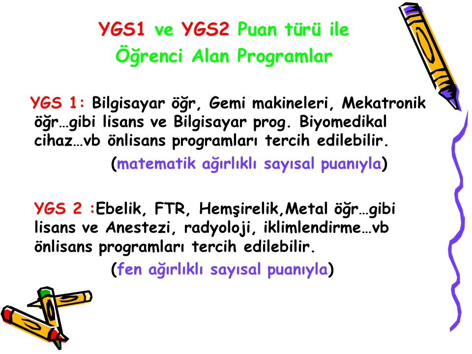 YGS1 ve YGS2 Puan türü ile Öğrenci Alan Programlar YGS 1: Bilgisayar öğr, Gemi makineleri, Mekatronik öğr…gibi lisans ve Bilgisayar prog.