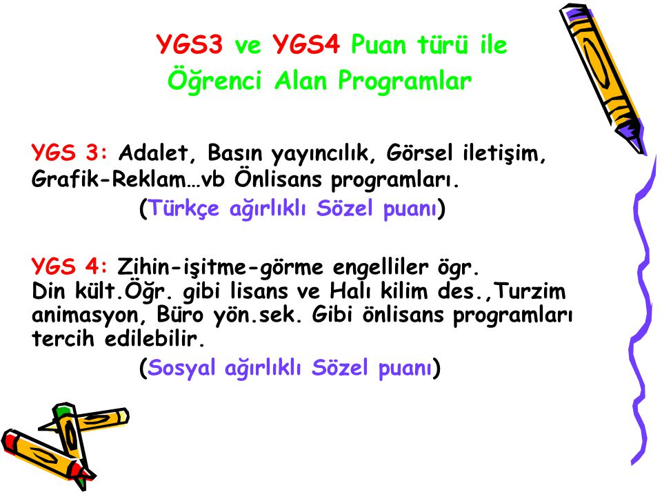 YGS3 ve YGS4 Puan türü ile Öğrenci Alan Programlar YGS 3: Adalet, Basın yayıncılık, Görsel iletişim, Grafik-Reklam…vb Önlisans programları.