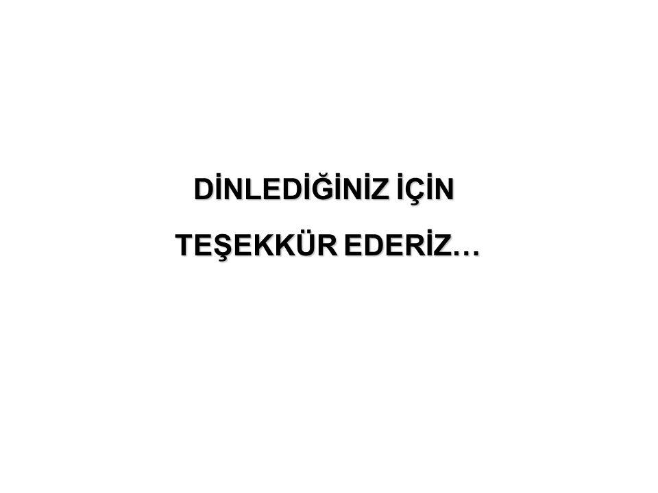 DİNLEDİĞİNİZ İÇİN TEŞEKKÜR EDERİZ… TEŞEKKÜR EDERİZ…