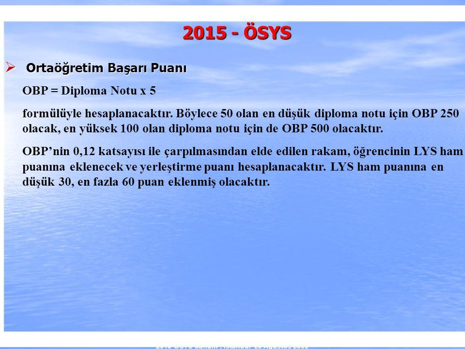 2010-ÖSYS Sunum, İstanbul 29 Ağustos 2009 2015 - ÖSYS  Ortaöğretim Başarı Puanı OBP = Diploma Notu x 5 formülüyle hesaplanacaktır. Böylece 50 olan en