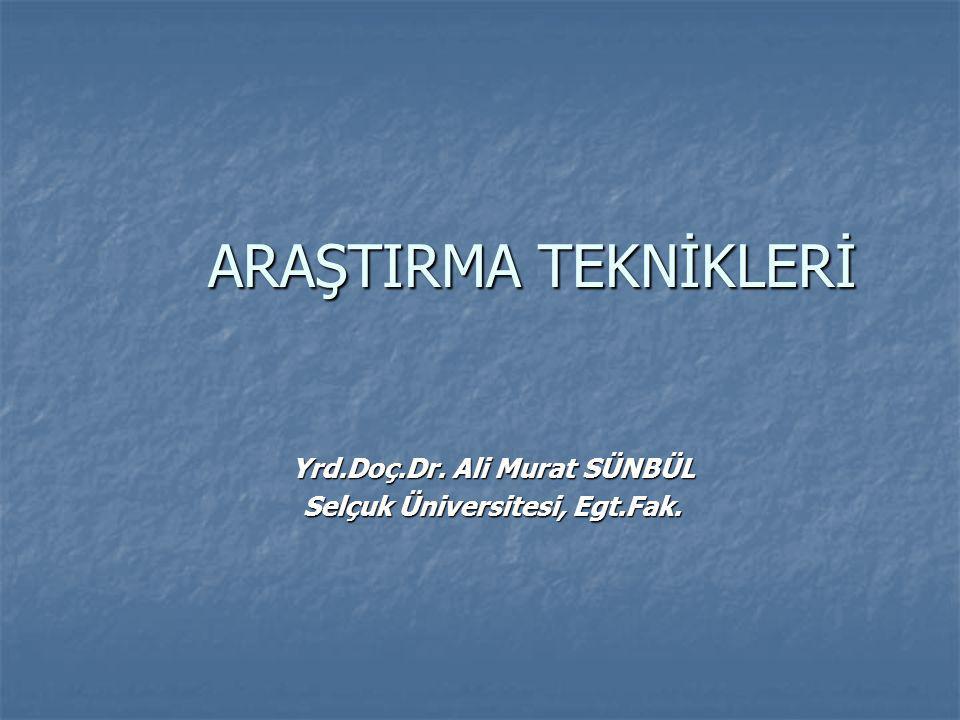 ARAŞTIRMA TEKNİKLERİ Yrd.Doç.Dr. Ali Murat SÜNBÜL Selçuk Üniversitesi, Egt.Fak.