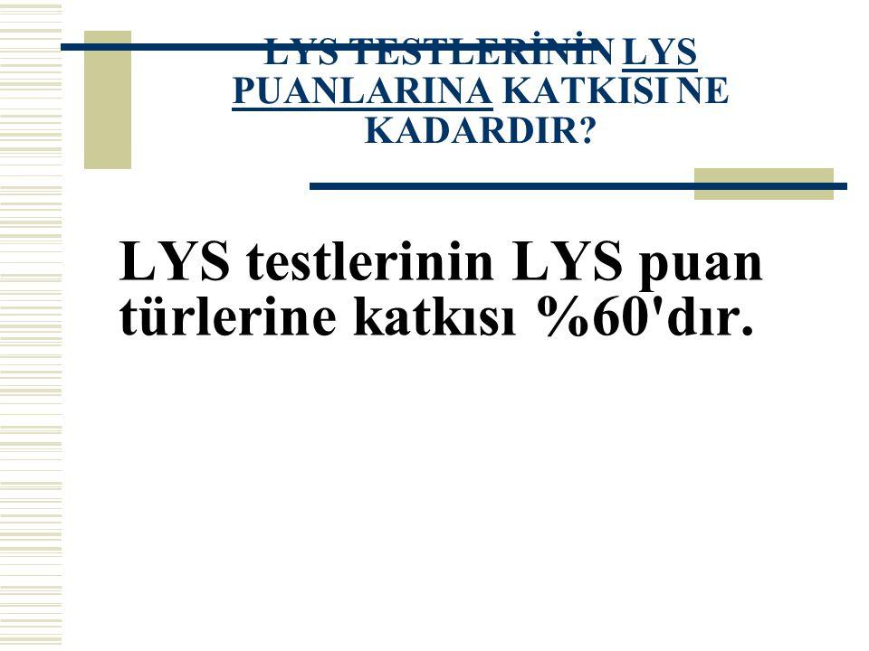 LYS TESTLERİNİN LYS PUANLARINA KATKISI NE KADARDIR? LYS testlerinin LYS puan türlerine katkısı %60'dır.