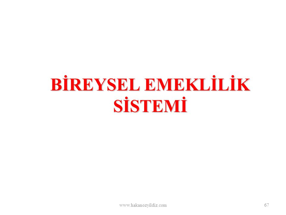 BİREYSEL EMEKLİLİK SİSTEMİ www.hakanozyildiz.com67