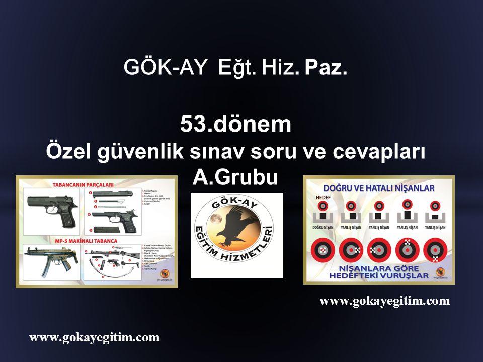 www.gokayegitim.com 43.Özel güvenlik görevlileri, adli görev olarak değerlendirilebilecek her türlü iş ve eylemi kime bildirmelidir.
