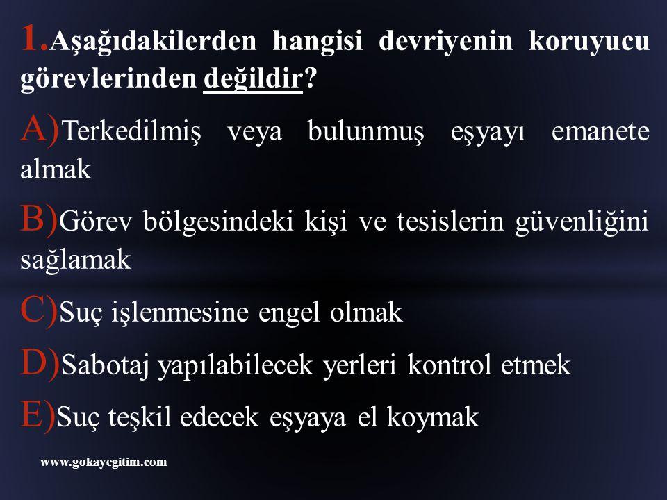 www.gokayegitim.com 2.Aşağıdakilerden hangisi devriyenin dikkat etmesi gereken hususlardandır.