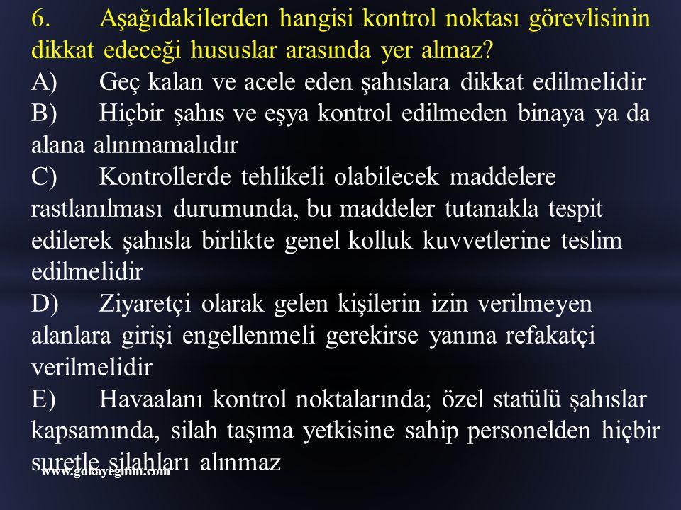 www.gokayegitim.com 14.Aşağıda belirtilenlerden hangisi arama hususunda özel hükümlere sahip değildir.