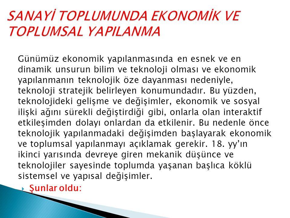 Günümüz ekonomik yapılanmasında en esnek ve en dinamik unsurun bilim ve teknoloji olması ve ekonomik yapılanmanın teknolojik öze dayanması nedeniyle, teknoloji stratejik belirleyen konumundadır.