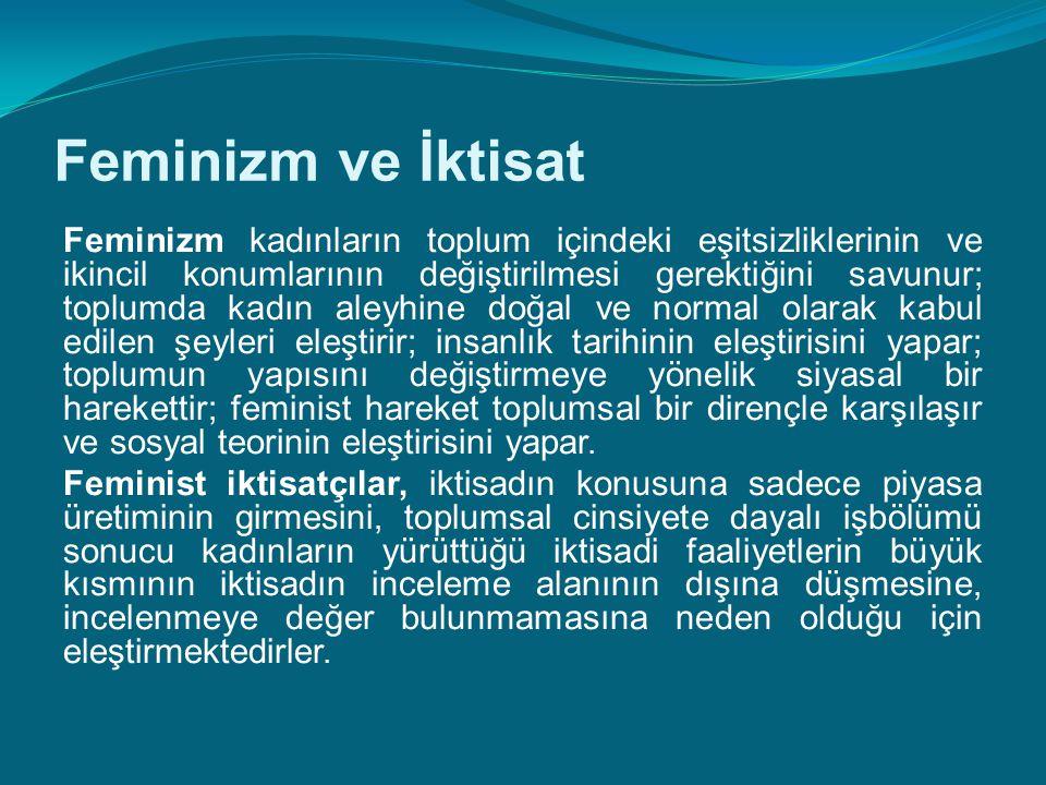 Feminizm ve İktisat Feminizm kadınların toplum içindeki eşitsizliklerinin ve ikincil konumlarının değiştirilmesi gerektiğini savunur; toplumda kadın a