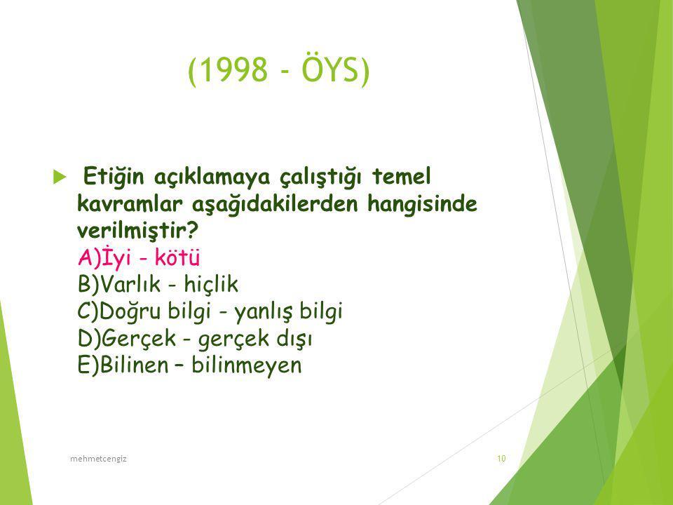 (1998 - ÖYS)  Etiğin açıklamaya çalıştığı temel kavramlar aşağıdakilerden hangisinde verilmiştir? A)İyi - kötü B)Varlık - hiçlik C)Doğru bilgi - yanl