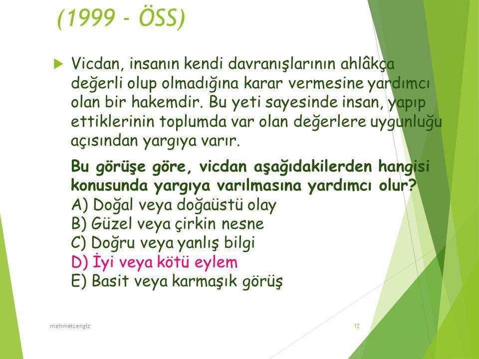 (1999 - ÖSS)  Vicdan, insanın kendi davranışlarının ahlâkça değerli olup olmadığına karar vermesine yardımcı olan bir hakemdir.