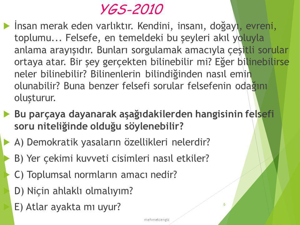 YGS-2010  İnsan merak eden varlıktır. Kendini, insanı, doğayı, evreni, toplumu... Felsefe, en temeldeki bu şeyleri akıl yoluyla anlama arayışıdır. Bu