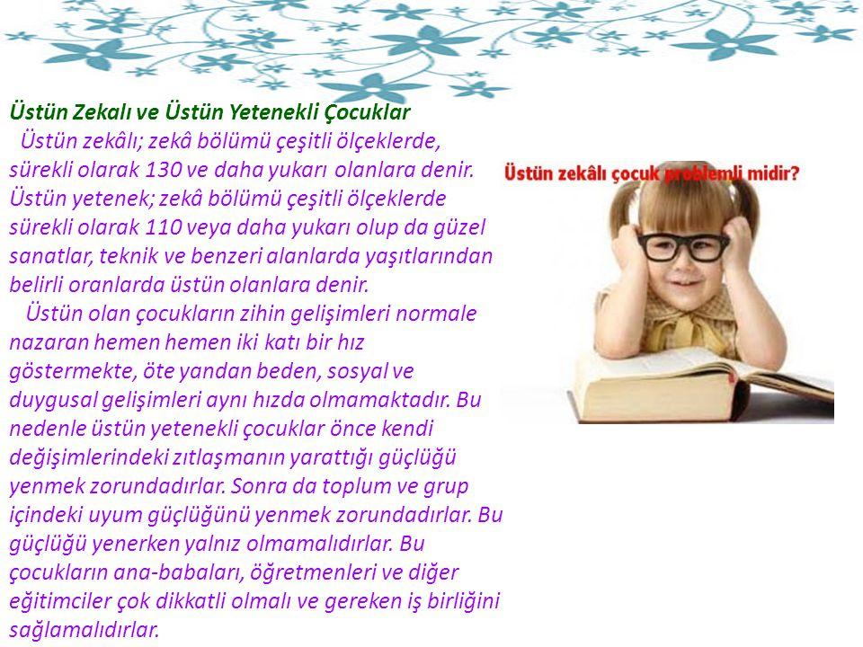 Üstün Zekalı ve Üstün Yetenekli Çocuklar Üstün zekâlı; zekâ bölümü çeşitli ölçeklerde, sürekli olarak 130 ve daha yukarı olanlara denir.