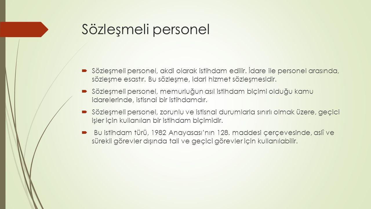 Sözleşmeli personel  Sözleşmeli personel, akdi olarak istihdam edilir. İdare ile personel arasında, sözleşme esastır. Bu sözleşme, idari hizmet sözle