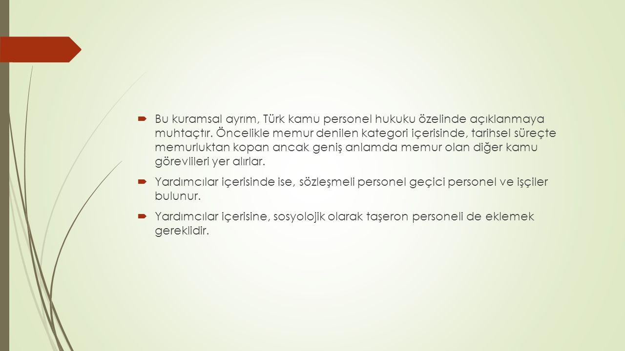  Bu kuramsal ayrım, Türk kamu personel hukuku özelinde açıklanmaya muhtaçtır. Öncelikle memur denilen kategori içerisinde, tarihsel süreçte memurlukt