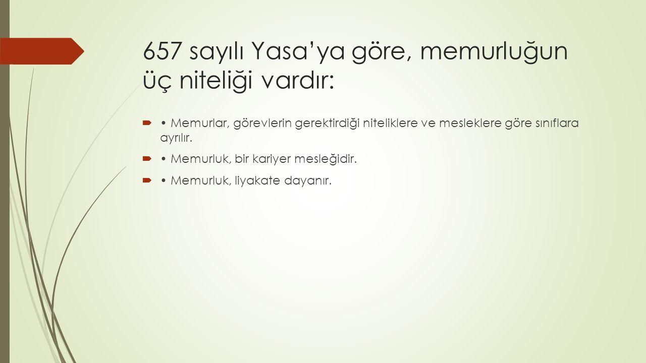 657 sayılı Yasa'ya göre, memurluğun üç niteliği vardır:  Memurlar, görevlerin gerektirdiği niteliklere ve mesleklere göre sınıflara ayrılır.  Memurl