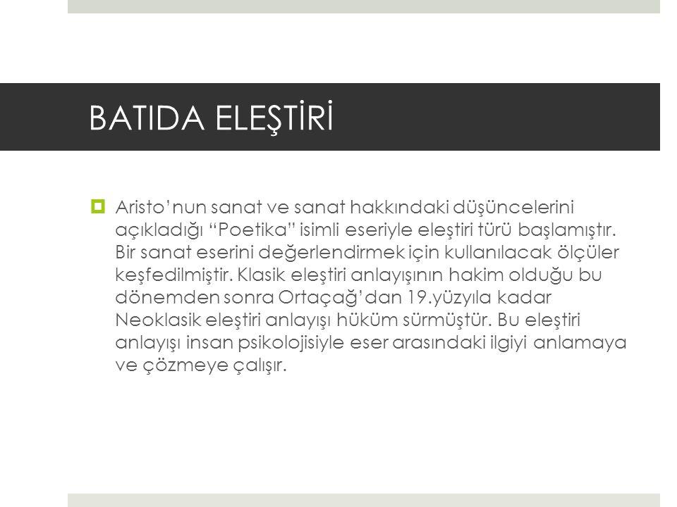 BATIDA ELEŞTİRİ  Aristo'nun sanat ve sanat hakkındaki düşüncelerini açıkladığı Poetika isimli eseriyle eleştiri türü başlamıştır.