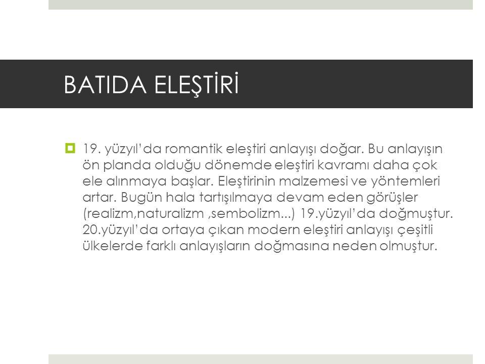 BATIDA ELEŞTİRİ  19.yüzyıl'da romantik eleştiri anlayışı doğar.