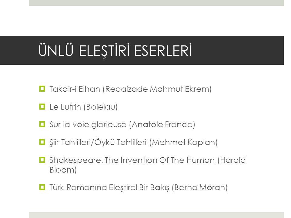 ÜNLÜ ELEŞTİRİ ESERLERİ  Takdir-i Elhan (Recaizade Mahmut Ekrem)  Le Lutrin (Boielau)  Sur la voie glorieuse (Anatole France)  Şiir Tahlilleri/Öykü Tahlilleri (Mehmet Kaplan)  Shakespeare, The Inventıon Of The Human (Harold Bloom)  Türk Romanına Eleştirel Bir Bakış (Berna Moran)