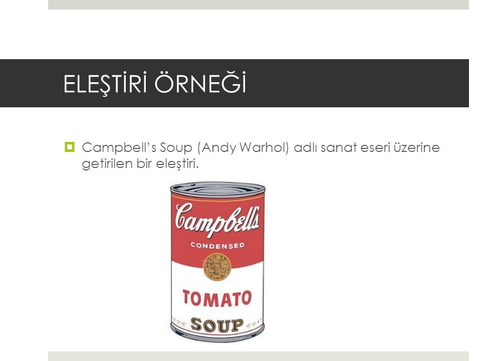 ELEŞTİRİ ÖRNEĞİ  Campbell's Soup (Andy Warhol) adlı sanat eseri üzerine getirilen bir eleştiri.