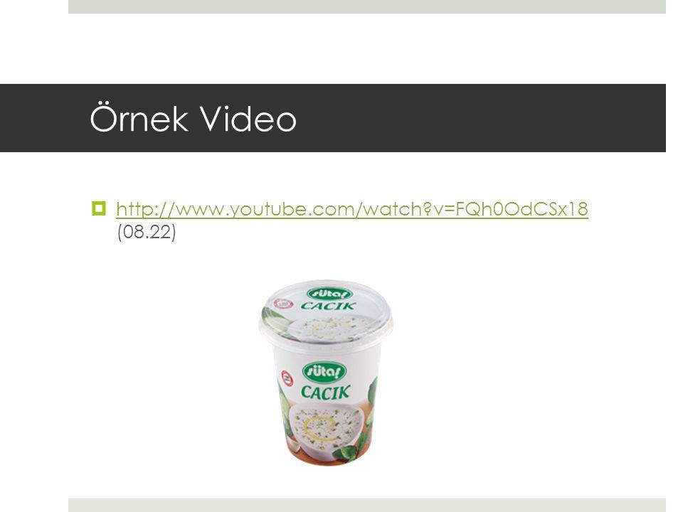 Örnek Video  http://www.youtube.com/watch?v=FQh0OdCSx18 (08.22) http://www.youtube.com/watch?v=FQh0OdCSx18