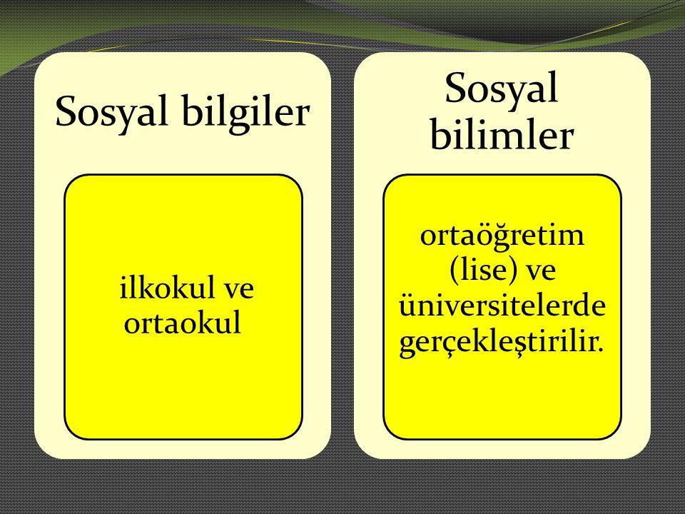 Sosyal bilgiler ilkokul ve ortaokul Sosyal bilimler ortaöğretim (lise) ve üniversitelerde gerçekleştirilir.