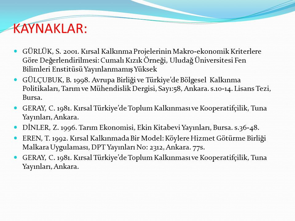 KAYNAKLAR: GÜRLÜK, S. 2001. Kırsal Kalkınma Projelerinin Makro-ekonomik Kriterlere Göre Değerlendirilmesi: Cumalı Kızık Örneği, Uludağ Üniversitesi Fe
