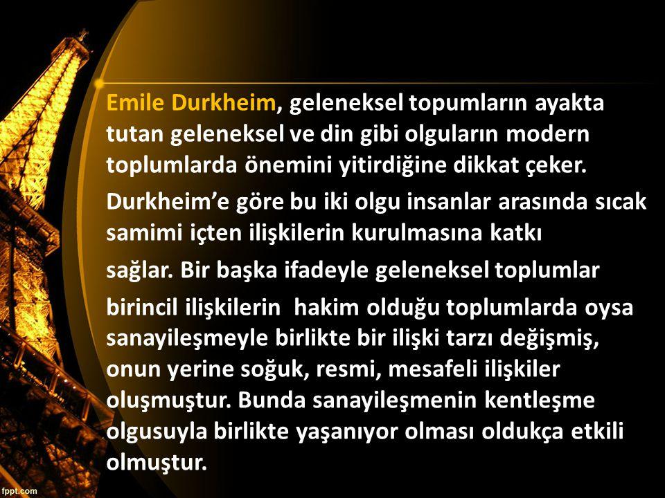 Emile Durkheim, geleneksel topumların ayakta tutan geleneksel ve din gibi olguların modern toplumlarda önemini yitirdiğine dikkat çeker. Durkheim'e gö