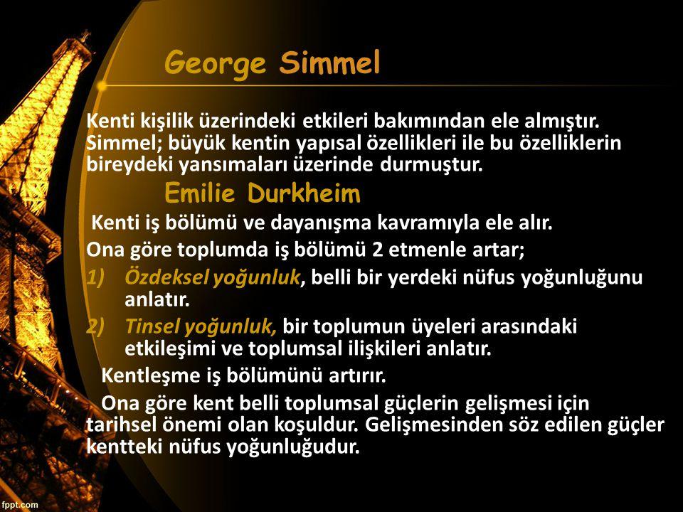 George Simmel Kenti kişilik üzerindeki etkileri bakımından ele almıştır. Simmel; büyük kentin yapısal özellikleri ile bu özelliklerin bireydeki yansım
