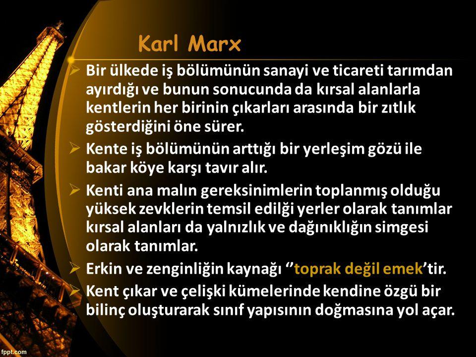 Karl Marx  Bir ülkede iş bölümünün sanayi ve ticareti tarımdan ayırdığı ve bunun sonucunda da kırsal alanlarla kentlerin her birinin çıkarları arasın
