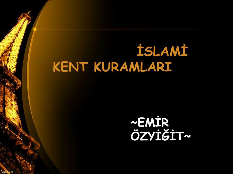 İSLAMİ KENT KURAMLARI ~EMİR ÖZYİĞİT~