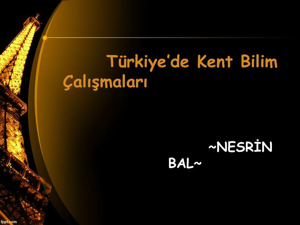 Türkiye'de Kent Bilim Çalışmaları ~NESRİN BAL~