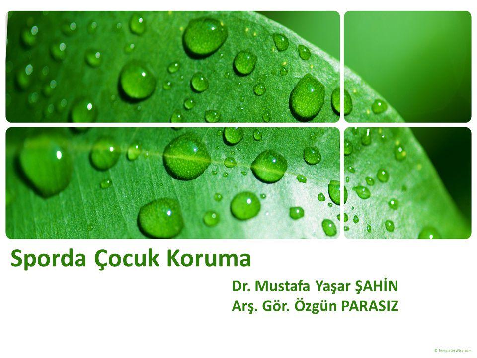 Sporda Çocuk Koruma Dr. Mustafa Yaşar ŞAHİN Arş. Gör. Özgün PARASIZ
