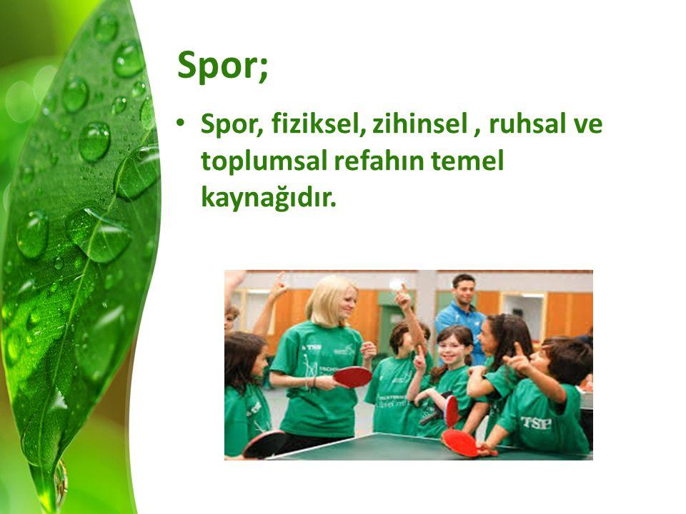 Spor; Spor, fiziksel, zihinsel, ruhsal ve toplumsal refahın temel kaynağıdır.