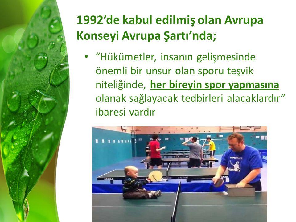 1992'de kabul edilmiş olan Avrupa Konseyi Avrupa Şartı'nda; Hükümetler, insanın gelişmesinde önemli bir unsur olan sporu teşvik niteliğinde, her bireyin spor yapmasına olanak sağlayacak tedbirleri alacaklardır ibaresi vardır