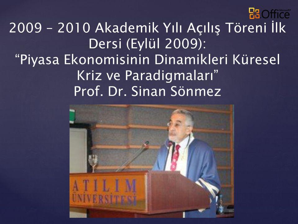 """2009 – 2010 Akademik Yılı Açılış Töreni İlk Dersi (Eylül 2009): """"Piyasa Ekonomisinin Dinamikleri Küresel Kriz ve Paradigmaları"""" Prof. Dr. Sinan Sönmez"""