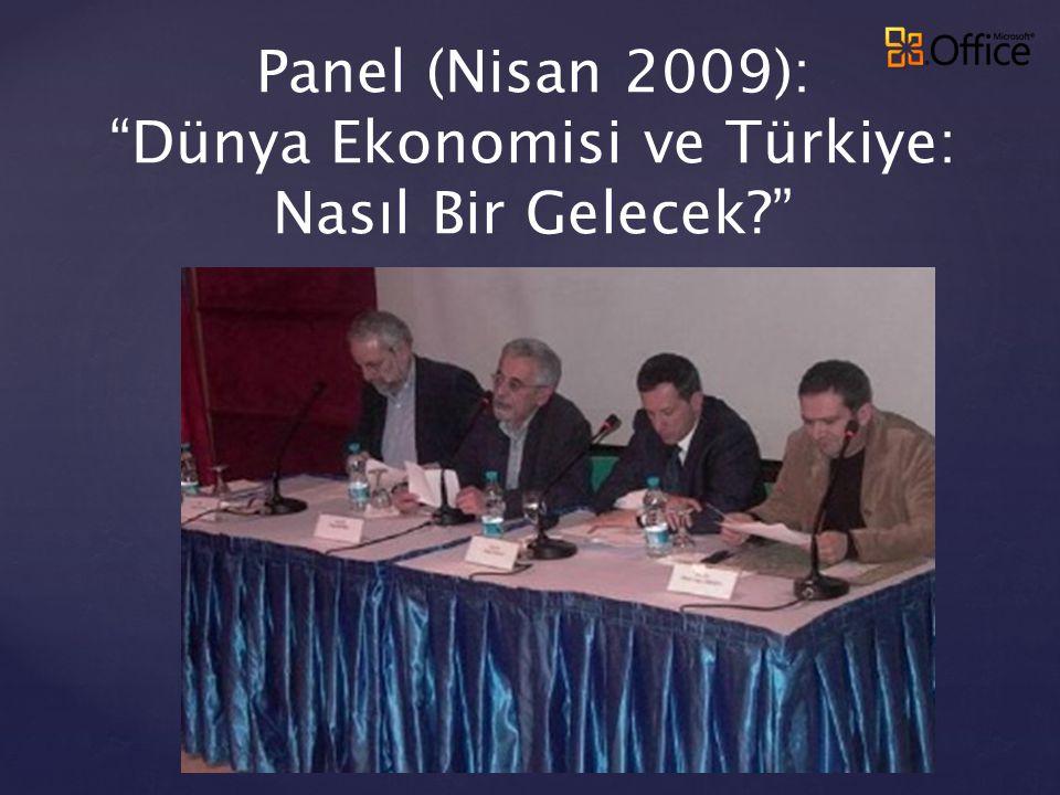 """Panel (Nisan 2009): """"Dünya Ekonomisi ve Türkiye: Nasıl Bir Gelecek?"""""""