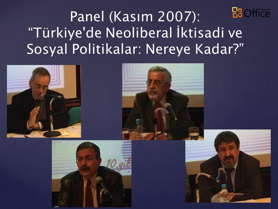 """Panel (Kasım 2007): """"Türkiye'de Neoliberal İktisadi ve Sosyal Politikalar: Nereye Kadar?"""""""