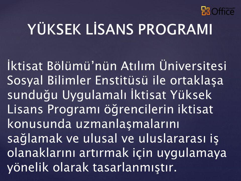 YÜKSEK LİSANS PROGRAMI İktisat Bölümü'nün Atılım Üniversitesi Sosyal Bilimler Enstitüsü ile ortaklaşa sunduğu Uygulamalı İktisat Yüksek Lisans Program