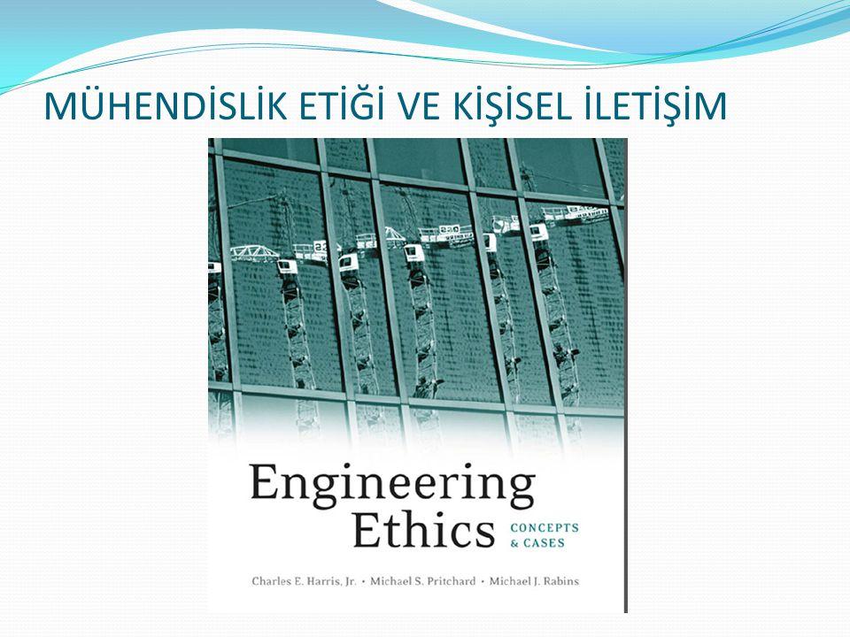 Bu kurulda alınan kararlara göre temel mühendislik etik ilkeleri aşağıdaki gibi sıralanabilir: MÜHENDİSLİK ETİĞİ VE KİŞİSEL İLETİŞİM